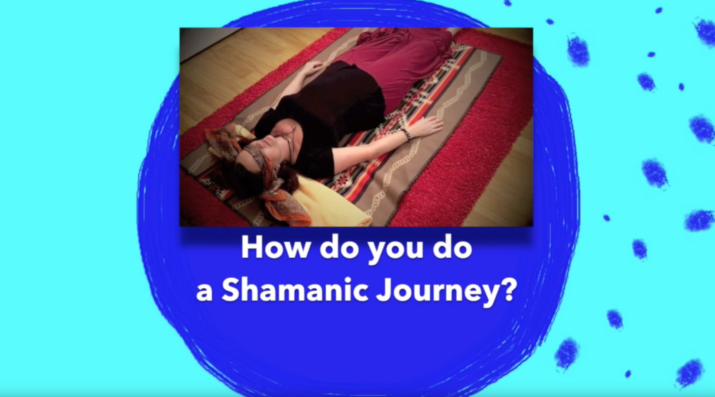 How do you do a Shamanic Journey?