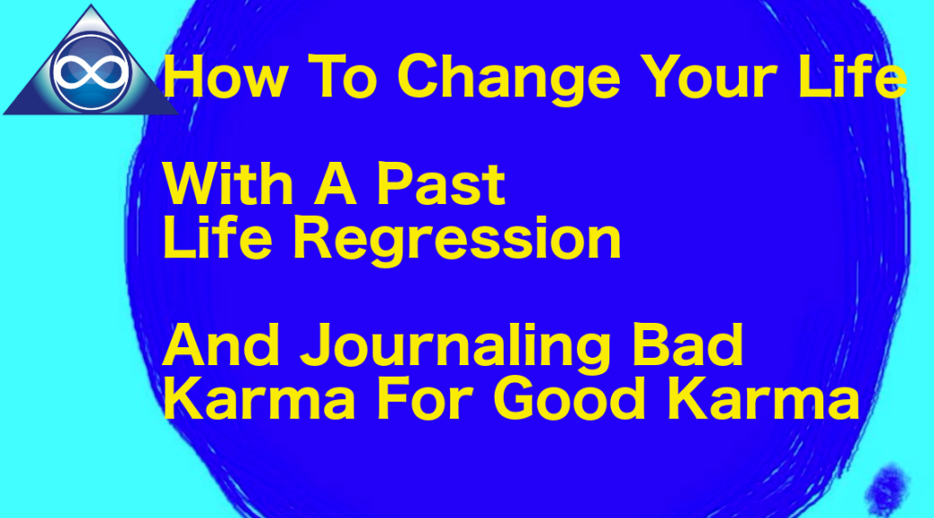 Journaling Bad Karma For Good Karma, How To Change Your Life With A Past Life Regression