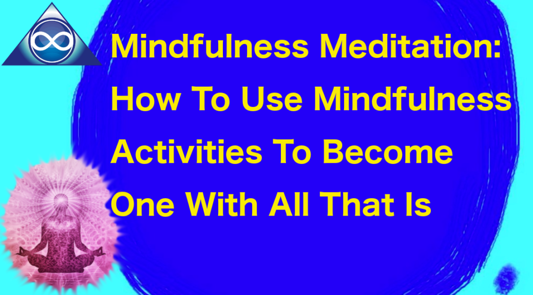 How To Watch And Become One With All That Is: Mindfulness Meditation Tips